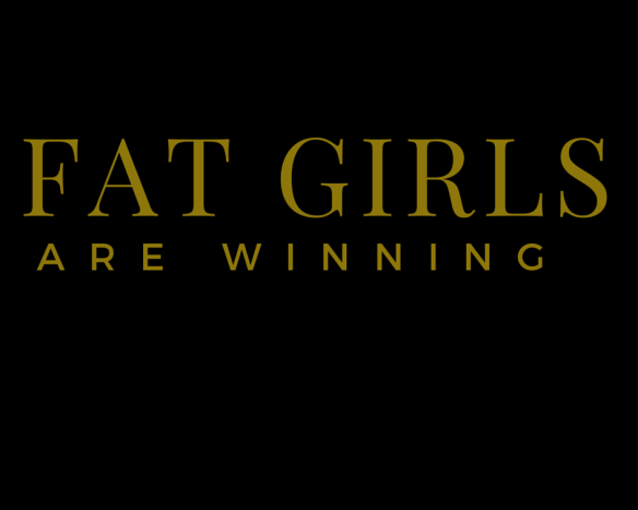 FAT GIRLS BE WINNING